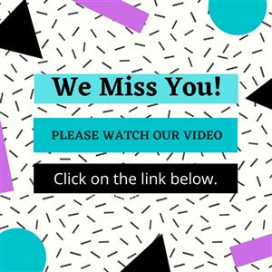 We miss you. Please click the link to watch our video.